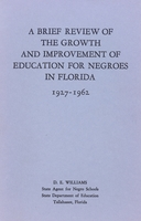 Brief Review of the Growth and Improvement of Educatin for negroes in Florida, 1927 - 1962