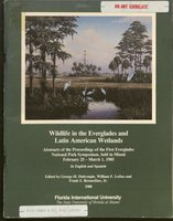 Wildlife in the Everglades and Latin American wetlands: abstracts of the proceedings of the first Everglades National Park Symposium, held in Miami, February 25-March 1, 1985