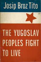 The Yugoslav peoples fight to live