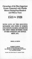 Chronology of the most important events connected with Florida history during four hundred and fifteen years, 1513 to 1928: with lists of the reigning monarchs and popes in Europe influencing Florida affairs for the first three hundred years of her conque