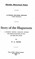 Story of the Huguenots: a sixteenth century narrative wherein the French, Spaniards, and Indians were the actors