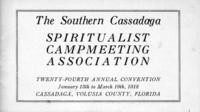 Southern Cassadaga Spiritualist Campmeeting Association Twenty-Fourth Annual Convention January 13th to March 19th, 1918 Cassadaga, Volusia County, Fl