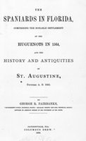 The Spaniards in Florida: comprising the notable settlement of the Hugenots in 1564, and the history and antiquities of St. Augustine, founded a.d. 1565