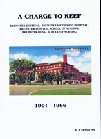 Charge to keep : Brewster Hospital, Brewster Methodist Hospital, Brewster Hospital School of Nursing, Brewster-Duval School of Nursing, 1901-1966